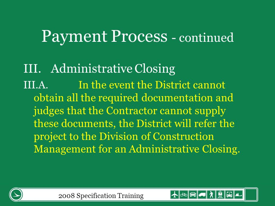 Payment Process - continued III.Administrative Closing III.A.