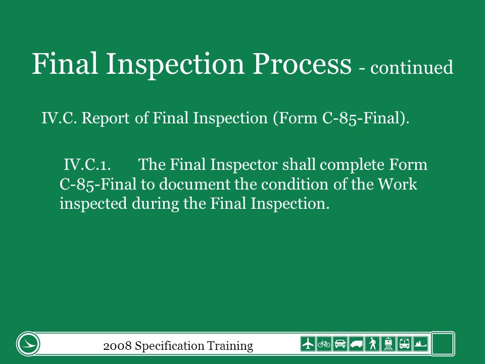 Final Inspection Process - continued IV.C. Report of Final Inspection (Form C-85-Final).