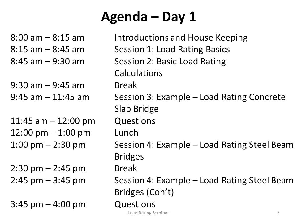 Load Rating Seminar2 Agenda – Day 1 8:00 am – 8:15 amIntroductions and House Keeping 8:15 am – 8:45 amSession 1: Load Rating Basics 8:45 am – 9:30 amS