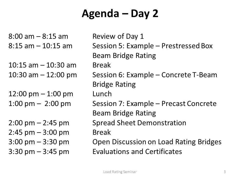 Load Rating Seminar3 Agenda – Day 2 8:00 am – 8:15 amReview of Day 1 8:15 am – 10:15 amSession 5: Example – Prestressed Box Beam Bridge Rating 10:15 a