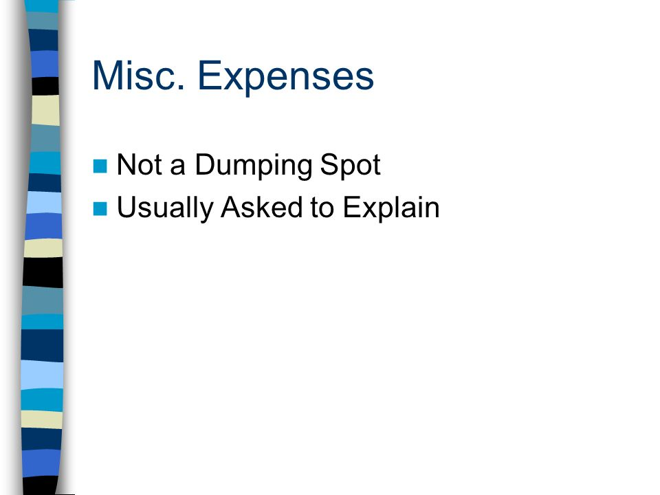 Misc. Expenses Not a Dumping Spot Usually Asked to Explain
