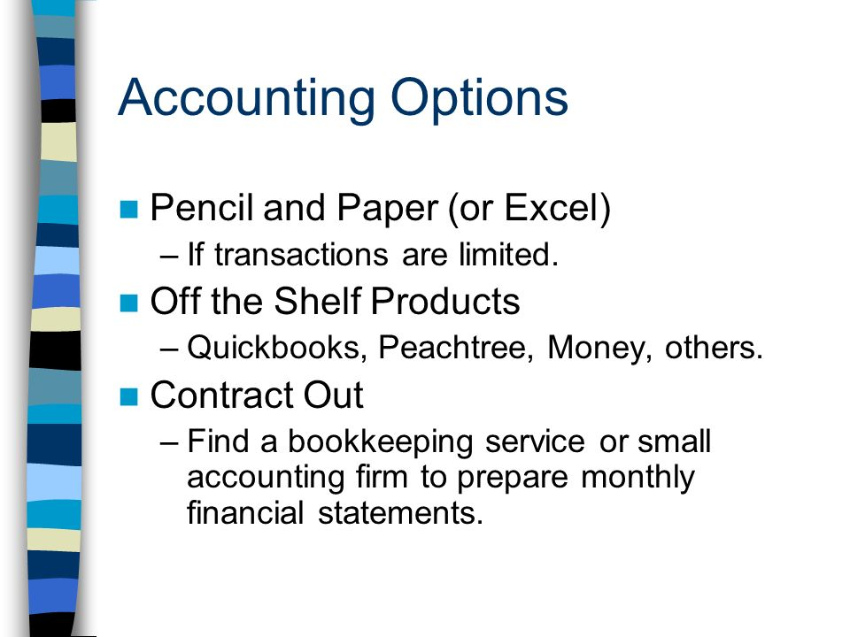 Accounting Options Pencil and Paper (or Excel) –If transactions are limited.