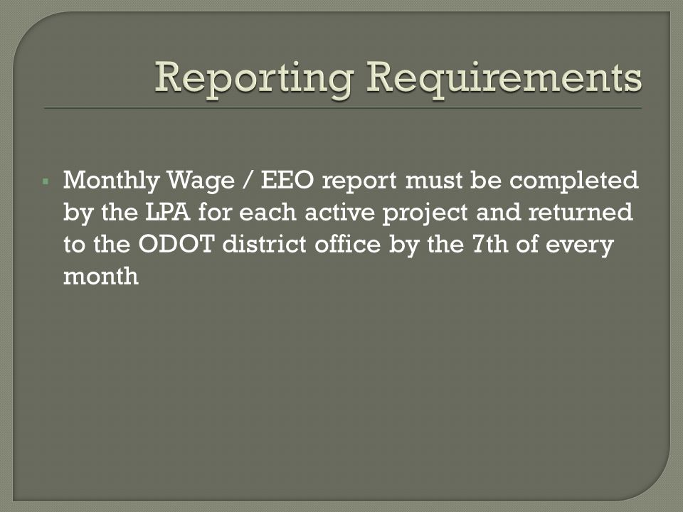 Monthly Wage / EEO report must be completed by the LPA for each active project and returned to the ODOT district office by the 7th of every month