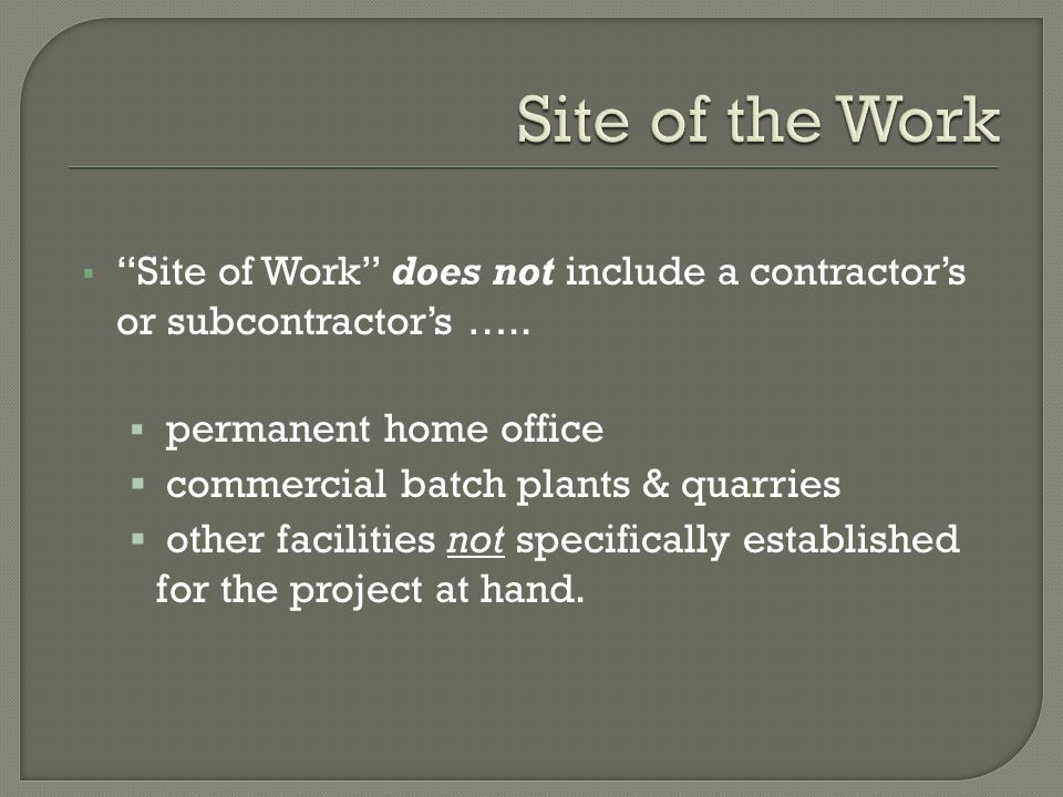 Site of Work does not include a contractors or subcontractors …..
