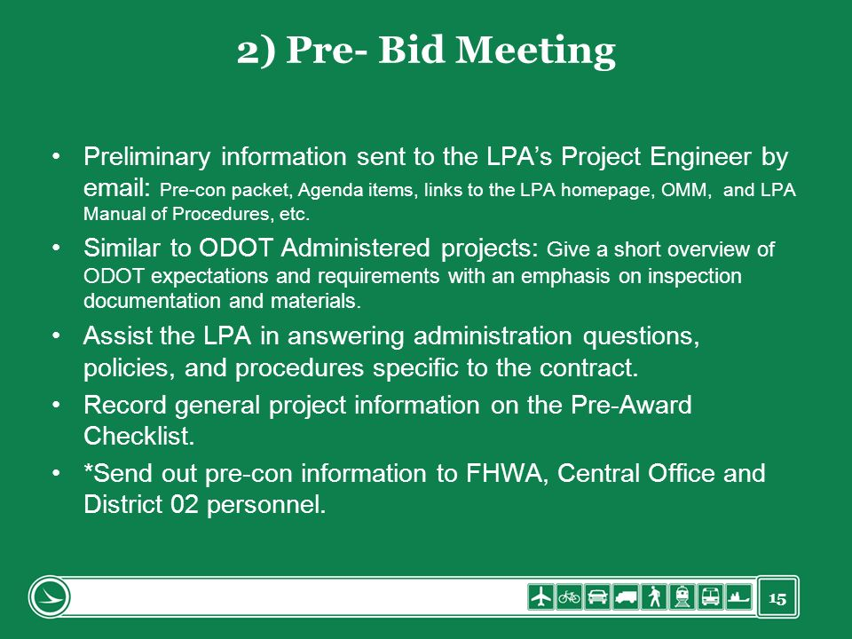15 2) Pre- Bid Meeting Preliminary information sent to the LPAs Project Engineer by email: Pre-con packet, Agenda items, links to the LPA homepage, OMM, and LPA Manual of Procedures, etc.