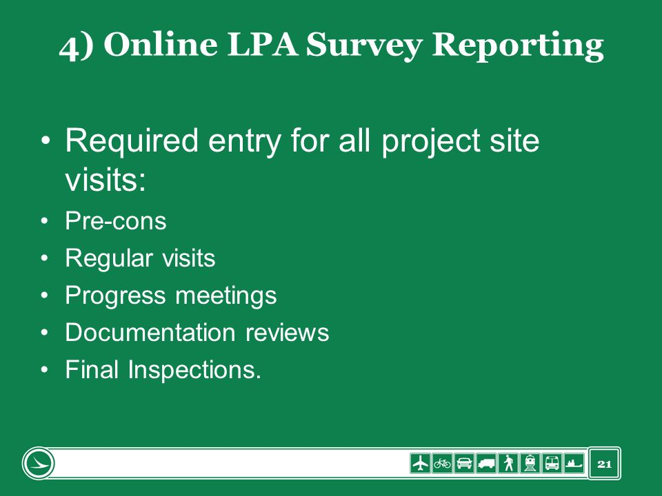 21 4) Online LPA Survey Reporting Required entry for all project site visits: Pre-cons Regular visits Progress meetings Documentation reviews Final In