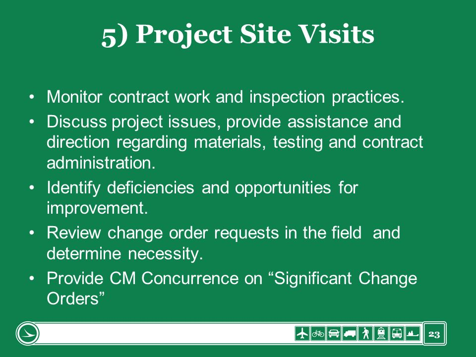23 5) Project Site Visits Monitor contract work and inspection practices.
