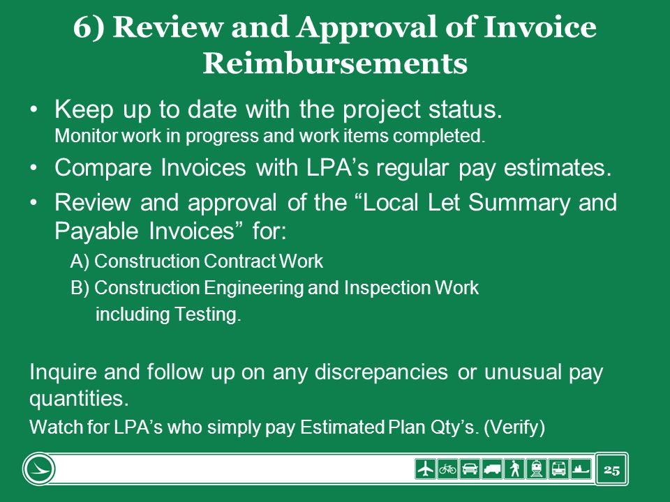 25 6) Review and Approval of Invoice Reimbursements Keep up to date with the project status.