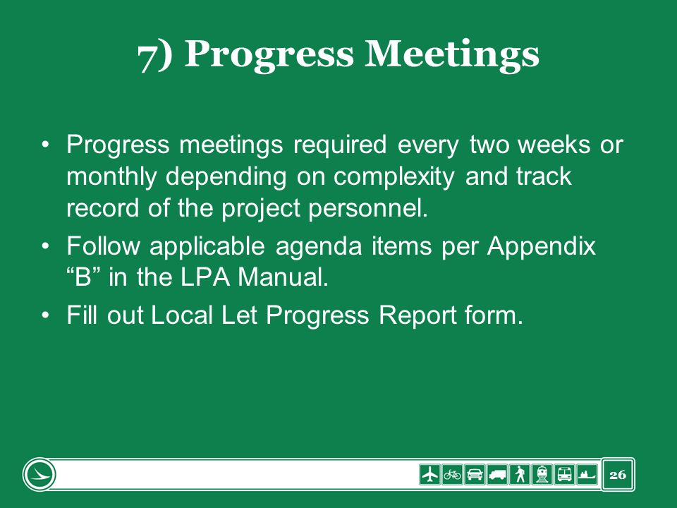 26 7) Progress Meetings Progress meetings required every two weeks or monthly depending on complexity and track record of the project personnel. Follo