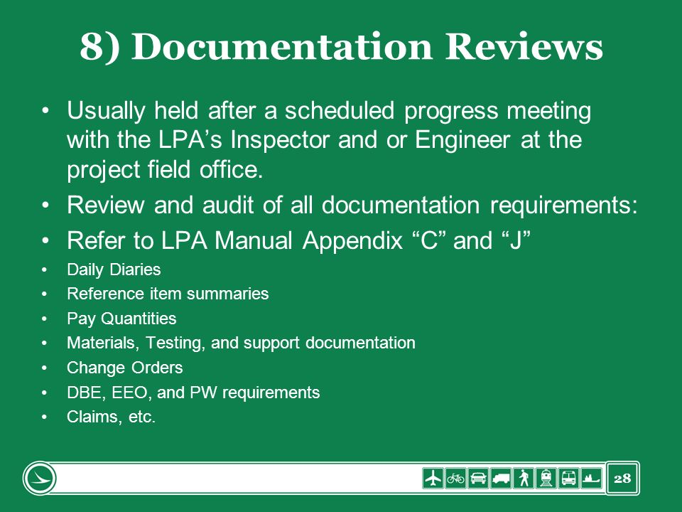 28 8) Documentation Reviews Usually held after a scheduled progress meeting with the LPAs Inspector and or Engineer at the project field office. Revie