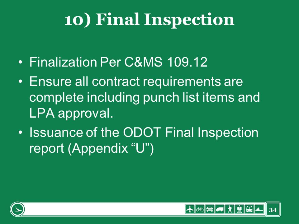 34 10) Final Inspection Finalization Per C&MS 109.12 Ensure all contract requirements are complete including punch list items and LPA approval.
