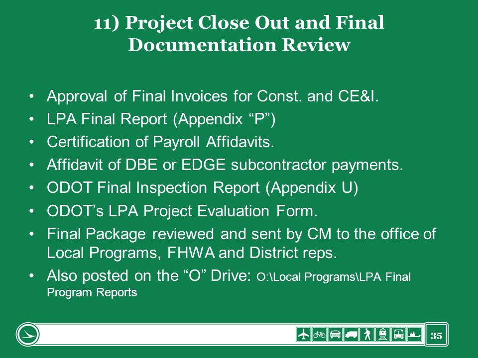 35 11) Project Close Out and Final Documentation Review Approval of Final Invoices for Const. and CE&I. LPA Final Report (Appendix P) Certification of