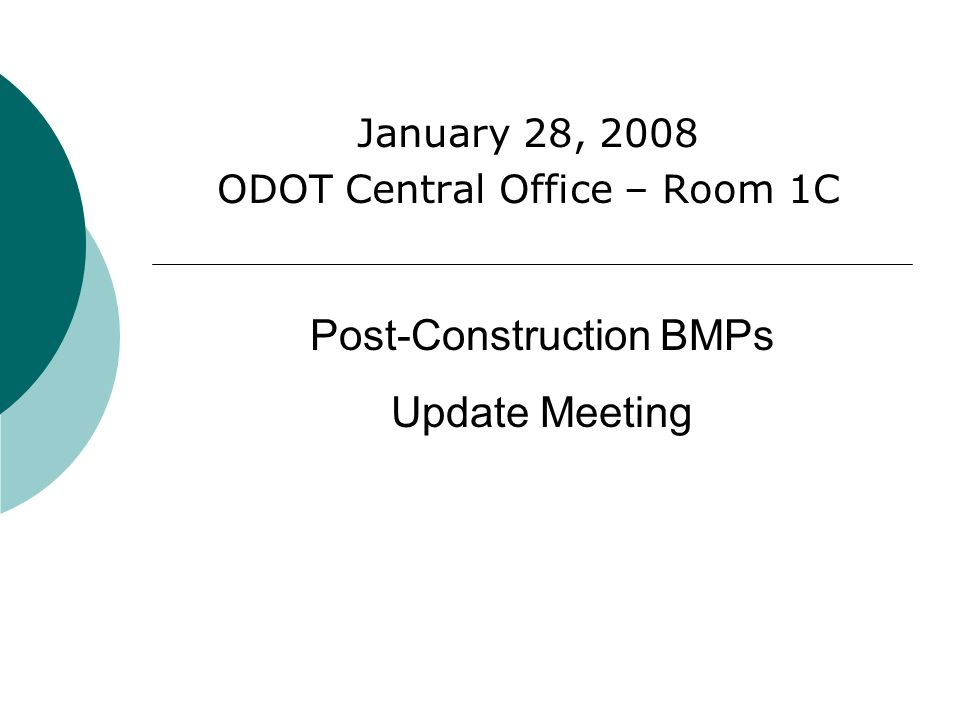 January 28, 2008 ODOT Central Office – Room 1C Post-Construction BMPs Update Meeting