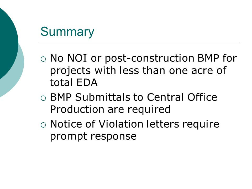 Summary No NOI or post-construction BMP for projects with less than one acre of total EDA BMP Submittals to Central Office Production are required Notice of Violation letters require prompt response