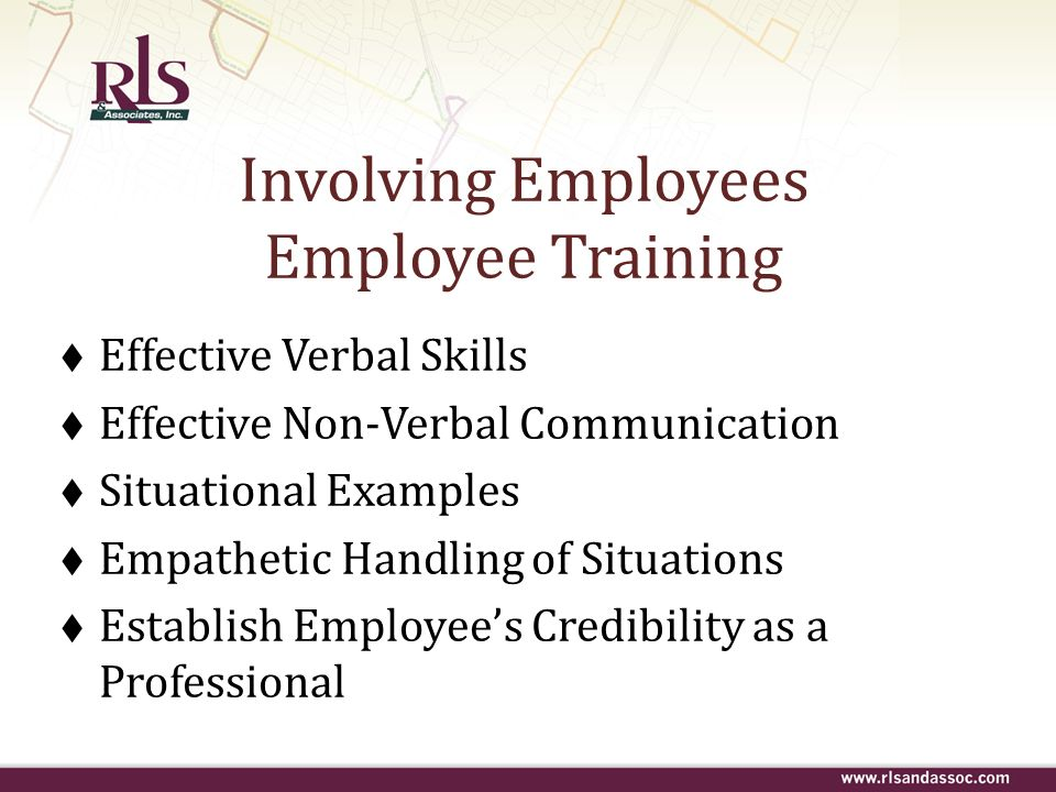 Involving Employees Employee Training Effective Verbal Skills Effective Non-Verbal Communication Situational Examples Empathetic Handling of Situation