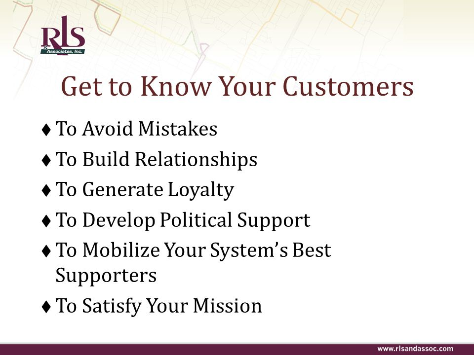 Get to Know Your Customers To Avoid Mistakes To Build Relationships To Generate Loyalty To Develop Political Support To Mobilize Your Systems Best Sup