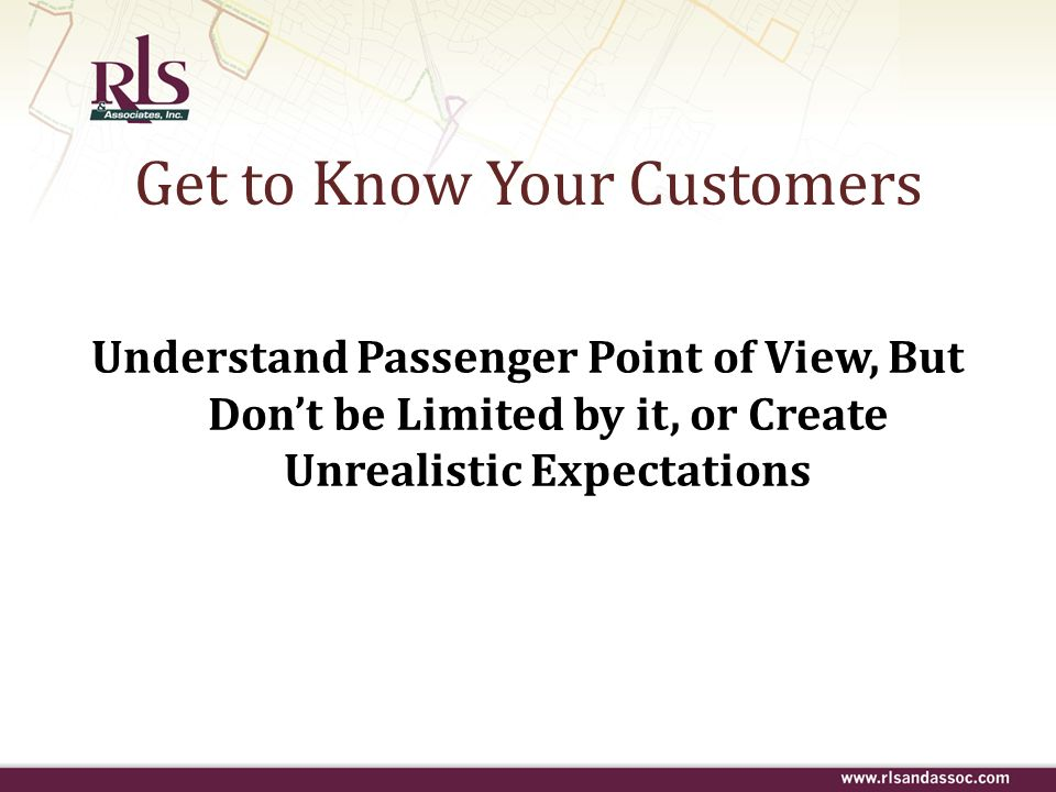 Get to Know Your Customers Understand Passenger Point of View, But Dont be Limited by it, or Create Unrealistic Expectations