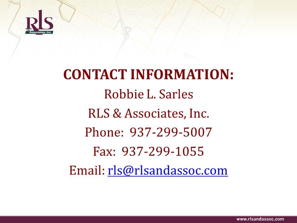 CONTACT INFORMATION: Robbie L. Sarles RLS & Associates, Inc. Phone: 937-299-5007 Fax: 937-299-1055 Email: rls@rlsandassoc.comrls@rlsandassoc.com