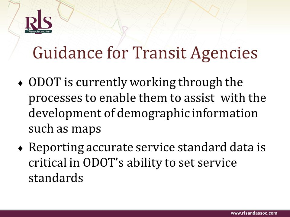 ODOT is currently working through the processes to enable them to assist with the development of demographic information such as maps Reporting accura