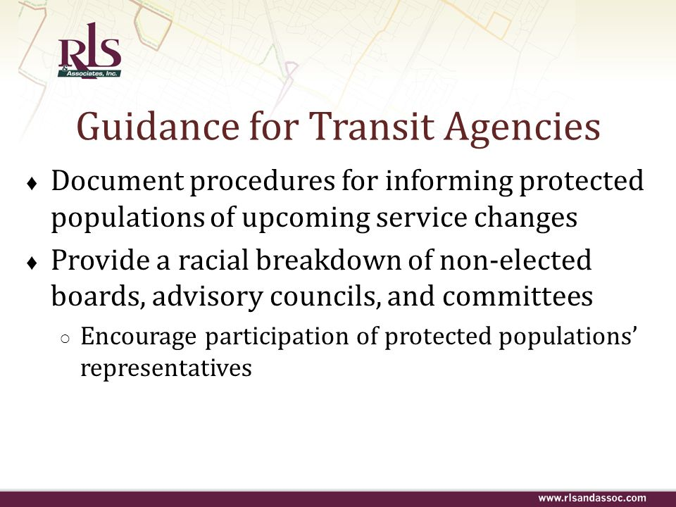 Guidance for Transit Agencies Document procedures for informing protected populations of upcoming service changes Provide a racial breakdown of non-el