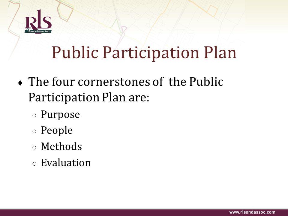 Public Participation Plan The four cornerstones of the Public Participation Plan are: Purpose People Methods Evaluation