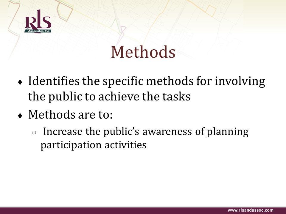 Methods Identifies the specific methods for involving the public to achieve the tasks Methods are to: Increase the publics awareness of planning parti
