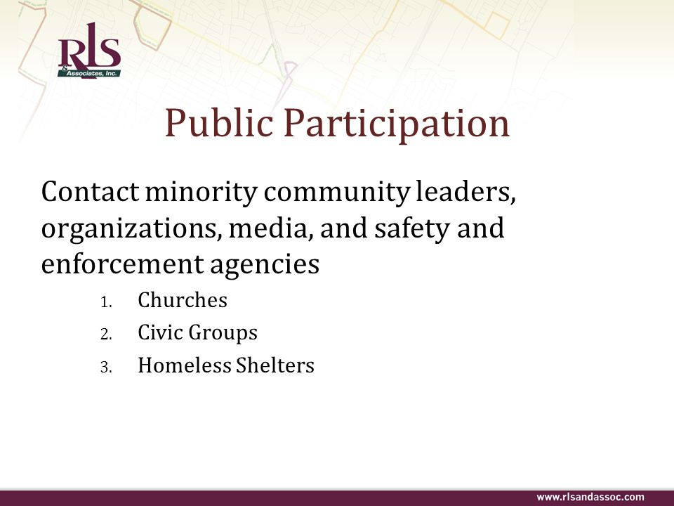 Public Participation Contact minority community leaders, organizations, media, and safety and enforcement agencies 1. Churches 2. Civic Groups 3. Home