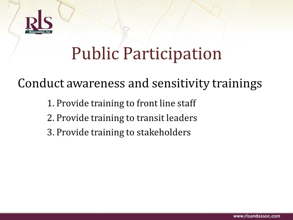 Public Participation Conduct awareness and sensitivity trainings 1. Provide training to front line staff 2. Provide training to transit leaders 3. Pro