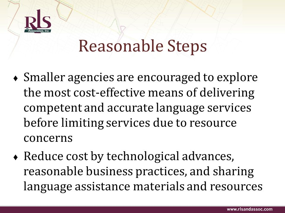 Reasonable Steps Smaller agencies are encouraged to explore the most cost-effective means of delivering competent and accurate language services befor
