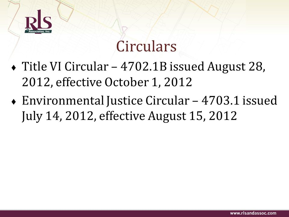 Circulars Title VI Circular – 4702.1B issued August 28, 2012, effective October 1, 2012 Environmental Justice Circular – 4703.1 issued July 14, 2012,