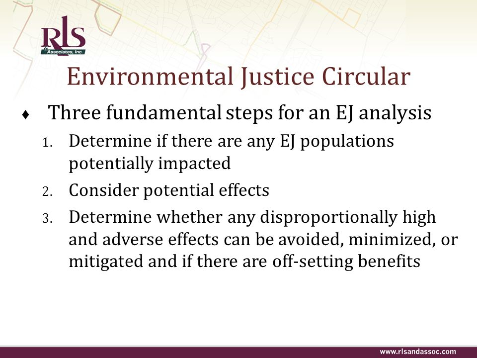 Environmental Justice Circular Three fundamental steps for an EJ analysis 1. Determine if there are any EJ populations potentially impacted 2. Conside