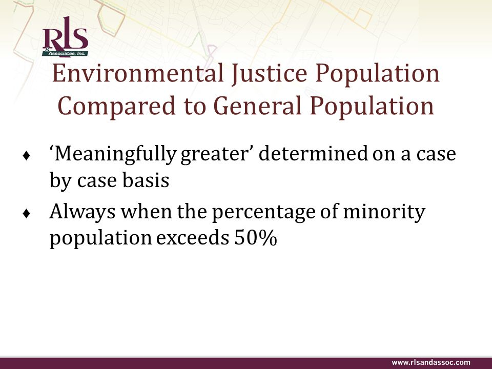 Environmental Justice Population Compared to General Population Meaningfully greater determined on a case by case basis Always when the percentage of