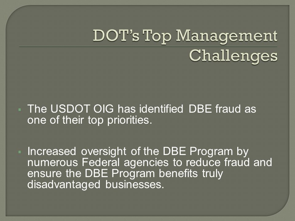 The USDOT OIG has identified DBE fraud as one of their top priorities.
