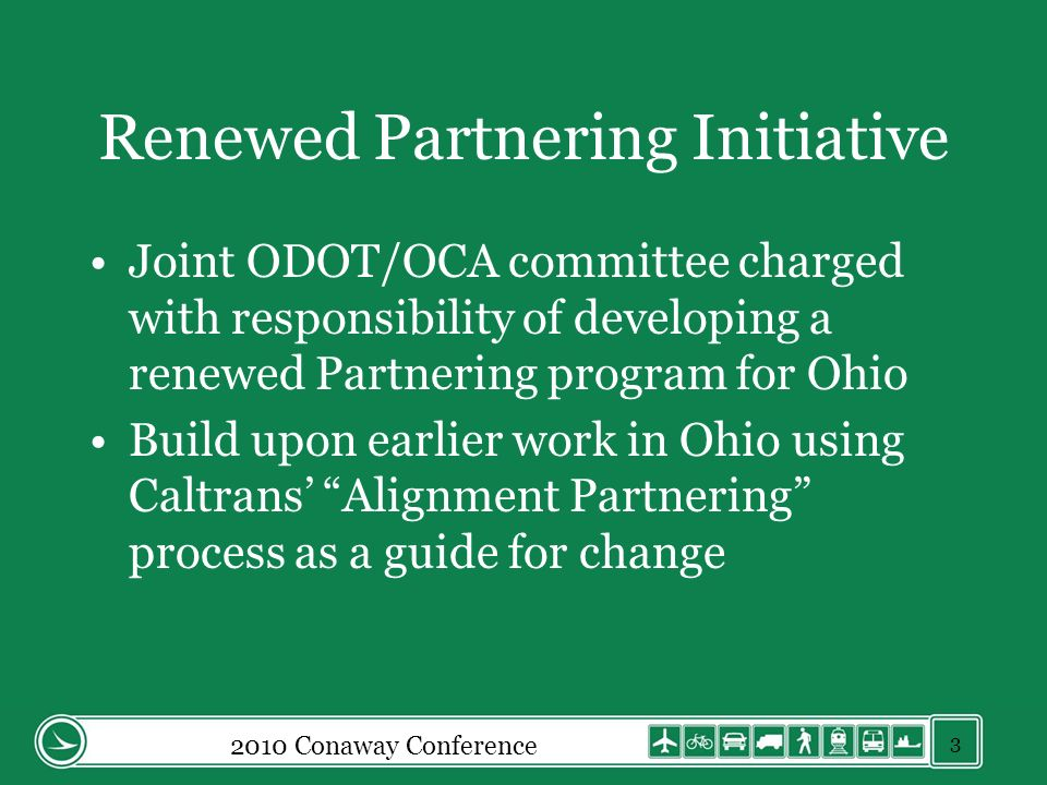 Renewed Partnering Initiative Joint ODOT/OCA committee charged with responsibility of developing a renewed Partnering program for Ohio Build upon earl