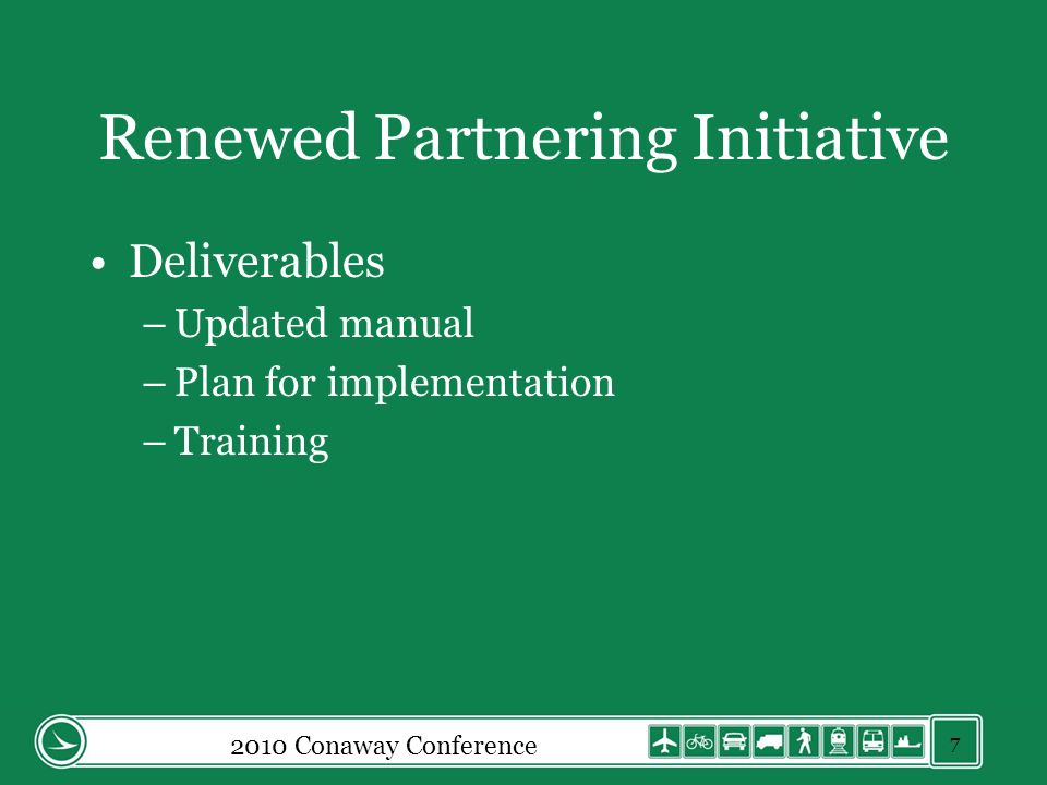 Renewed Partnering Initiative Deliverables –Updated manual –Plan for implementation –Training 2010 Conaway Conference 7