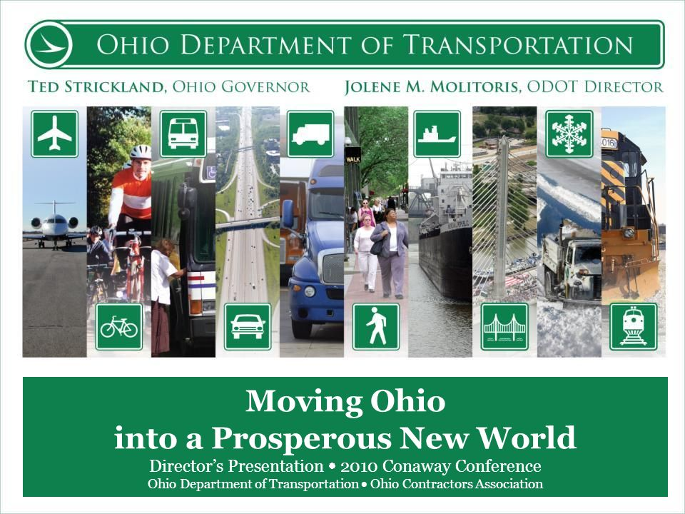 Moving Ohio into a Prosperous New World Directors Presentation 2010 Conaway Conference Ohio Department of Transportation Ohio Contractors Association