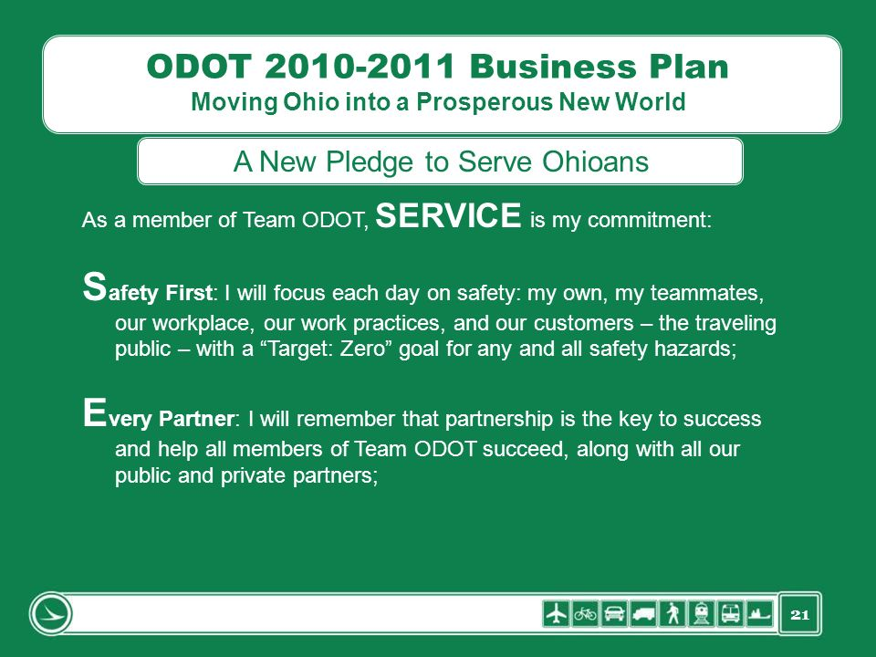 21 ODOT 2010-2011 Business Plan Moving Ohio into a Prosperous New World As a member of Team ODOT, SERVICE is my commitment: S afety First: I will focu