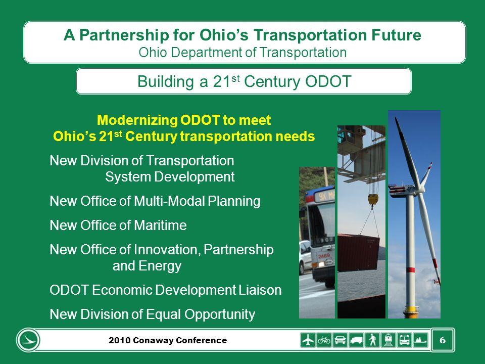 6 A Partnership for Ohios Transportation Future Ohio Department of Transportation Building a 21 st Century ODOT Modernizing ODOT to meet Ohios 21 st C