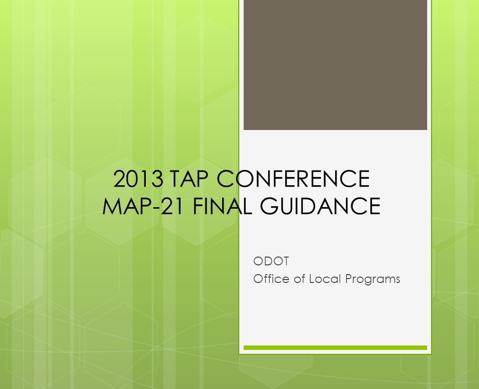 2013 TAP CONFERENCE MAP-21 FINAL GUIDANCE ODOT Office of Local Programs