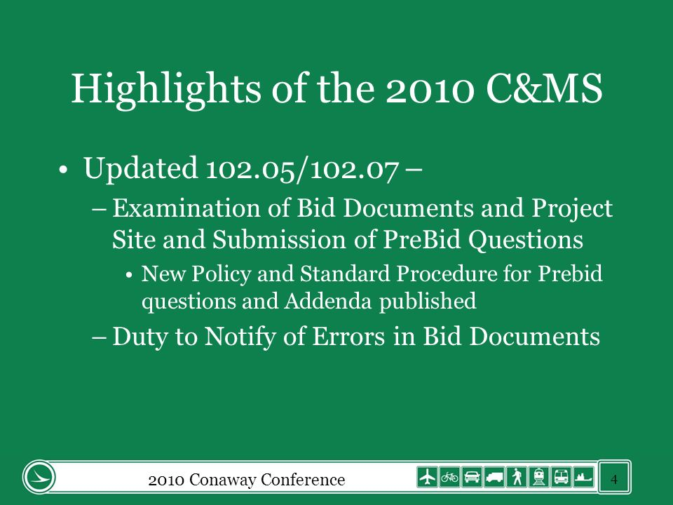 2010 Conaway Conference Highlights of the 2010 C&MS Updated 102.05/102.07 – –Examination of Bid Documents and Project Site and Submission of PreBid Questions New Policy and Standard Procedure for Prebid questions and Addenda published –Duty to Notify of Errors in Bid Documents 4