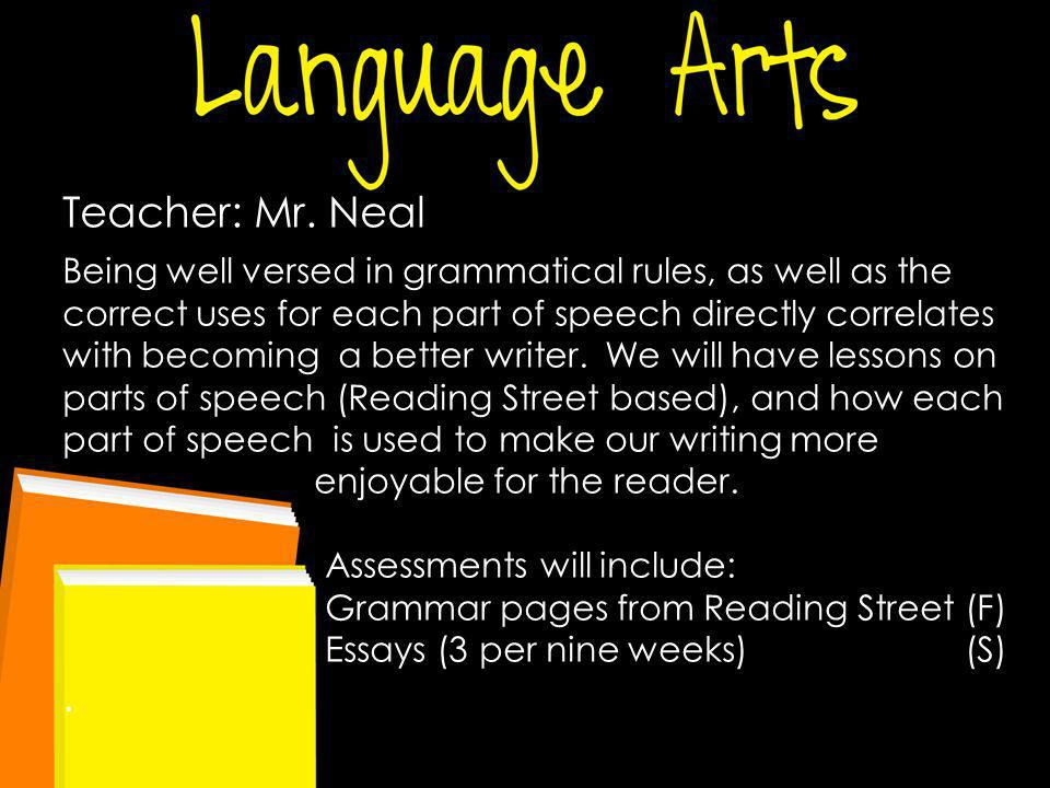 Teacher: Mr. Neal Being well versed in grammatical rules, as well as the correct uses for each part of speech directly correlates with becoming a bett
