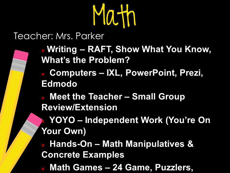 Teacher: Mrs. Parker Writing – RAFT, Show What You Know, Whats the Problem? Computers – IXL, PowerPoint, Prezi, Edmodo Meet the Teacher – Small Group