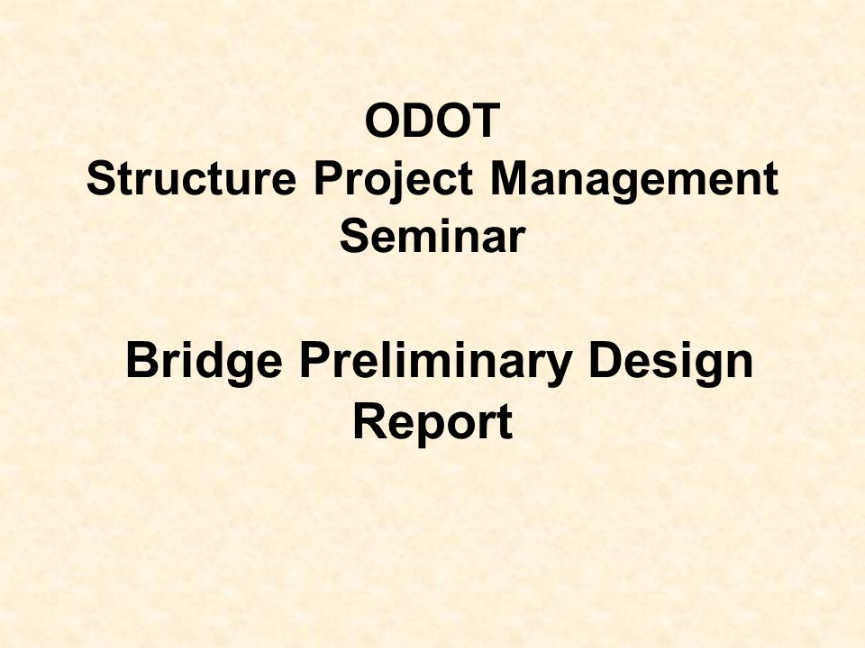 ODOT Structure Project Management Seminar Bridge Preliminary Design Report
