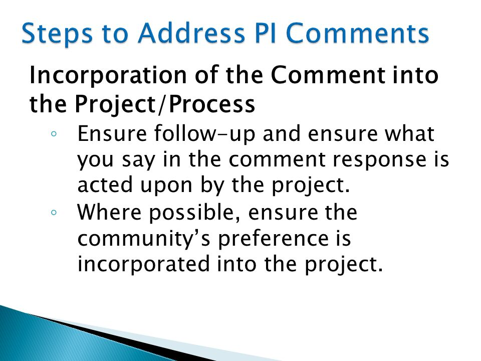 Incorporation of the Comment into the Project/Process Ensure follow-up and ensure what you say in the comment response is acted upon by the project.