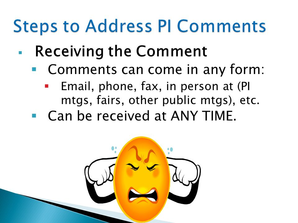 Receiving the Comment Comments can come in any form:  , phone, fax, in person at (PI mtgs, fairs, other public mtgs), etc.