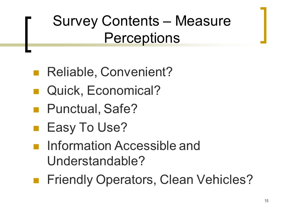 18 Survey Contents – Measure Perceptions Reliable, Convenient.