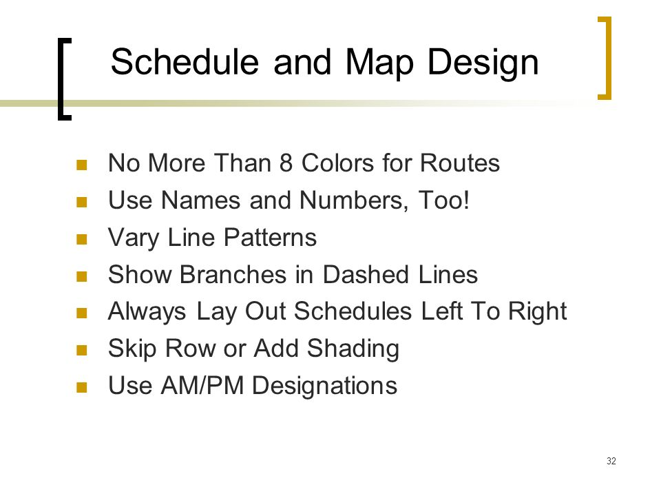 32 Schedule and Map Design No More Than 8 Colors for Routes Use Names and Numbers, Too.