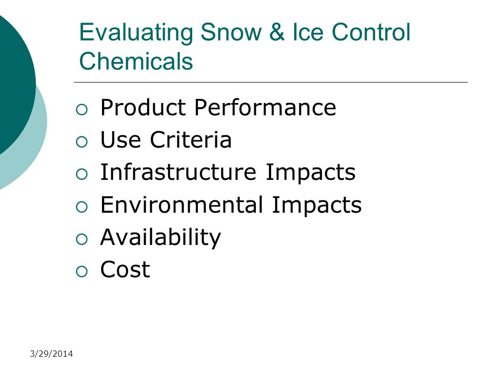 3/29/2014 Evaluating Snow & Ice Control Chemicals Product Performance Use Criteria Infrastructure Impacts Environmental Impacts Availability Cost