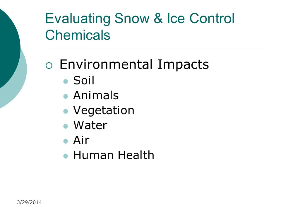 3/29/2014 Evaluating Snow & Ice Control Chemicals Environmental Impacts Soil Animals Vegetation Water Air Human Health