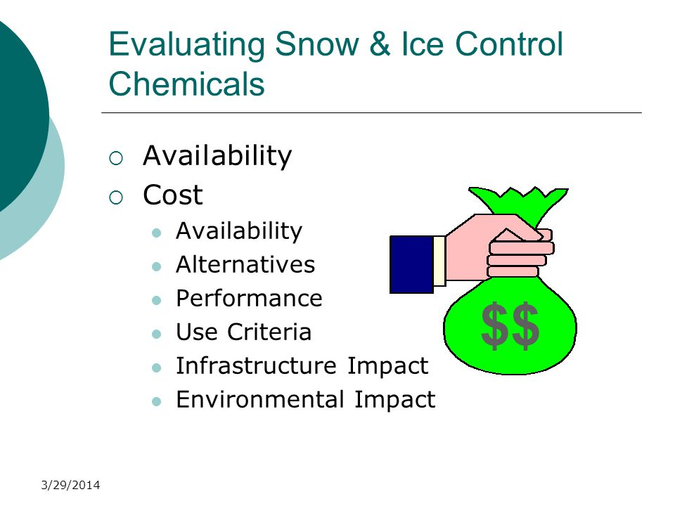 3/29/2014 Evaluating Snow & Ice Control Chemicals Availability Cost Availability Alternatives Performance Use Criteria Infrastructure Impact Environme